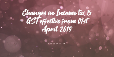 Changes in Income tax & GST effective from 01st April 2019